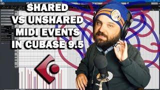 Cubase 9.5 Tutorial - Shared vs. Unshared MIDI Events