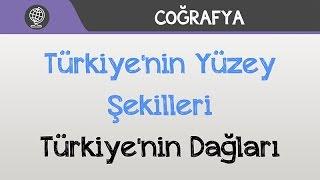 Türkiye'nin Yüzey Şekilleri - Türkiye'nin Dağları