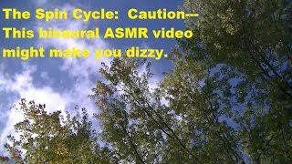 The Spin Cycle: Caution---This Binaural ASMR Video Might Make You Dizzy