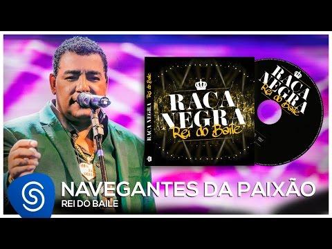 Raça Negra - Navegantes da Paixão Rei do Baile Áudio