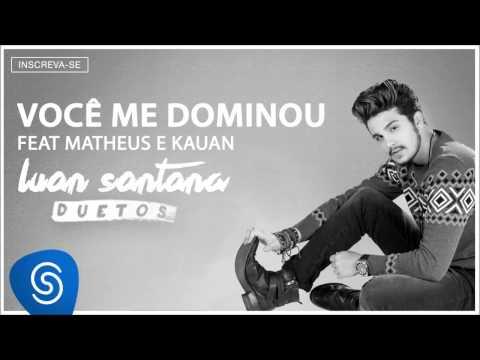 Você Me Dominou Part Matheus Kauan Luan Santana Letrasmusbr