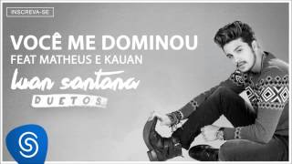 Baixar Luan Santana e Matheus & Kauan - Você me Dominou - (Audio Oficial)