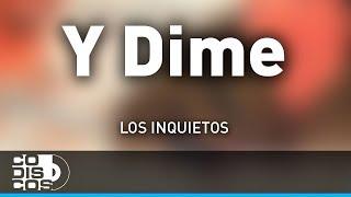 Y Dime, Los Inquietos - Audio