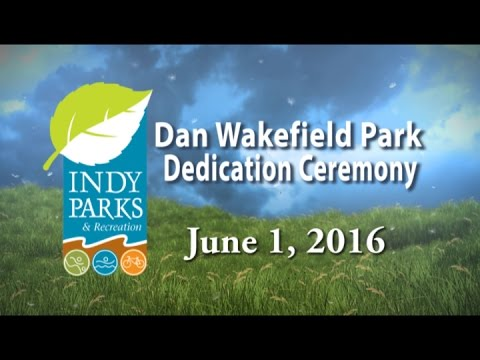 Dan Wakefield Park Dedication Ceremony, Indy Parks 6/1/16