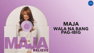 Maja Salvador | Wala Na Bang Pag-Ibig | Full Audio