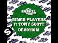 Bingo Players featuring Tony Scott  - Devotion (Extended Vocal)