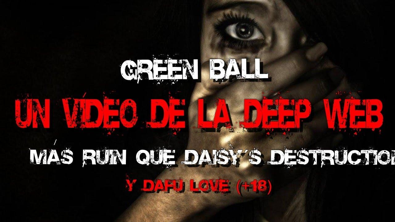 Green ball  Un vídeo de la Deep Web más ruin que  Daisy´s destruction y Dafu love ( 18)