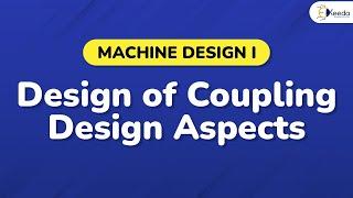Design of Coupling Design Aspects - Design of Shaft, Keys & Couplings - Machine Design I