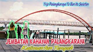 Menikmati Panorama Di Sekitar Jembatan Kahayan Kota Palangaraya Jembatan Kalahien Barito Selatan Youtube