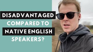 Do you feel disadvantaged compared to native speakers?