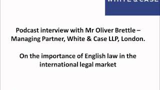 Podcast Interview with Mr. Oliver Brettle, Managing Partner, White & Case LLP, London