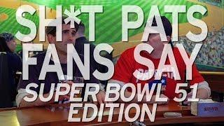 Shit Pats Fans Say: Super Bowl 51 Edition