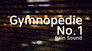 Gymnopedie No.1 × Rain Sound 🎼 Relaxing, Resting, Healing, Studying, Sleeping, Meditation