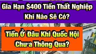 🛑 Gia Hạn $400 Tiền Thất Nghiệp Khi Nào Có? Tiền Ở Đâu Khi Quốc Hội Chưa Thông Qua?