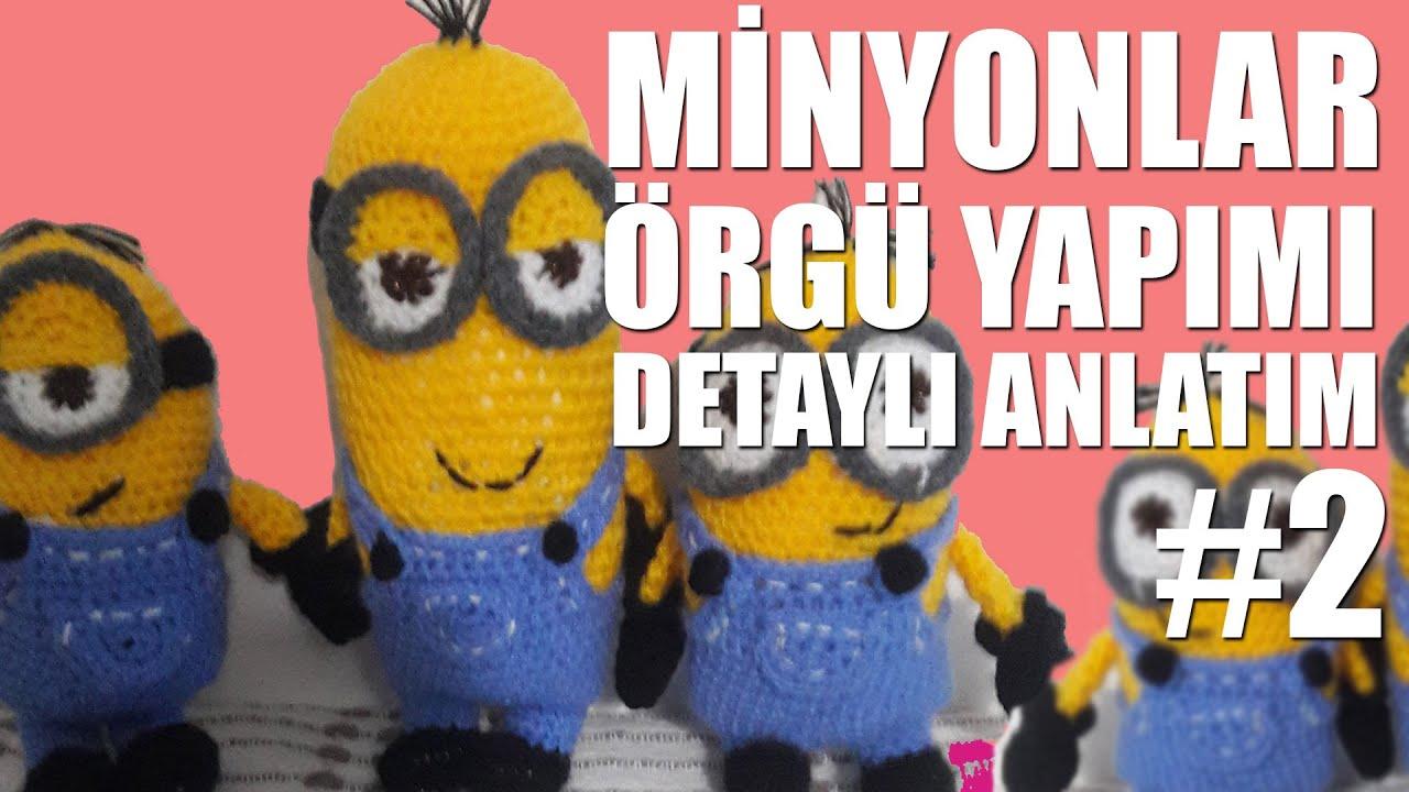 Amigurumi Minion Tarifi : Minyonlar Çılgın hırsızlar oyuncak Örgü amigurumi yapımı #bölüm2