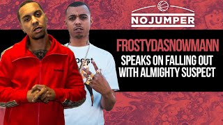 Frostydasnowmann Speaks on Falling out with Almighty Suspect