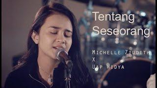 Michelle Ziudith Cover - Tentang Seseorang Ft Uap Widya