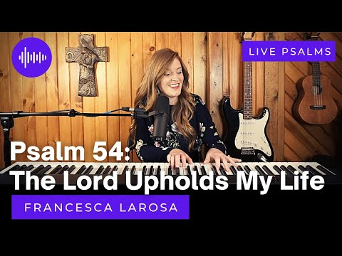 Psalm 54 - The Lord Upholds My Life - Francesca LaRosa (LIVE)