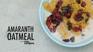 How To Make Amaranth Oatmeal | Myrecipes