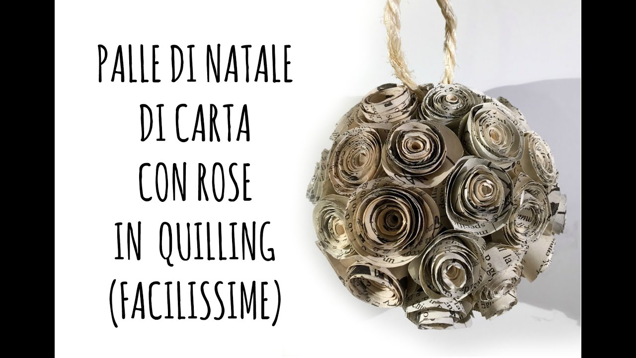 Sfera di natale di carta con rose in quilling facilissima for Youtube lavoretti per natale