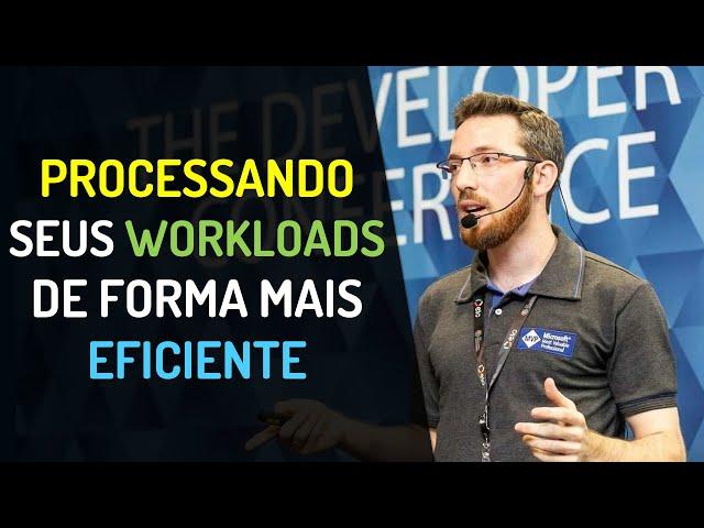 Processando seus Workloads de forma mais EFICIENTE!