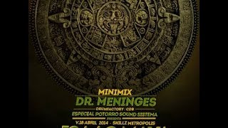 Dr Meninges - PROMO MIX (Isaac Maya @ Potorro Sound Sistema - Sala Metrópolis 18 04 2014)