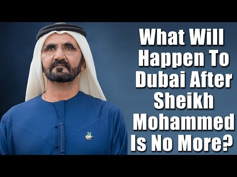 What Will Happen To Dubai After Sheikh Mohammed Is No More - My Predictions