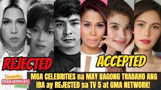 Mga CELEBRITIES Na REJECTED sa TV 5 at GMA NETWORK at KAPAMILYA STARS na May BAGONG TRABAHO!