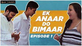 Ek Anaar Do Bimaar l Episode 1 l Bakkbenchers