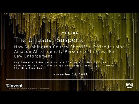 AWS re:Invent 2017: The Unusual Suspect: How Washington County Sheriff's Office is using..(MCL204)