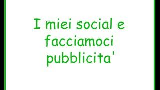 I miei social (facebook, instagram) e facciamoci pubblicita' Thumbnail