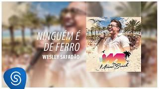 Baixar Wesley Safadão - Ninguém É de Ferro [DVD WS In Miami Beach] (Áudio Oficial)
