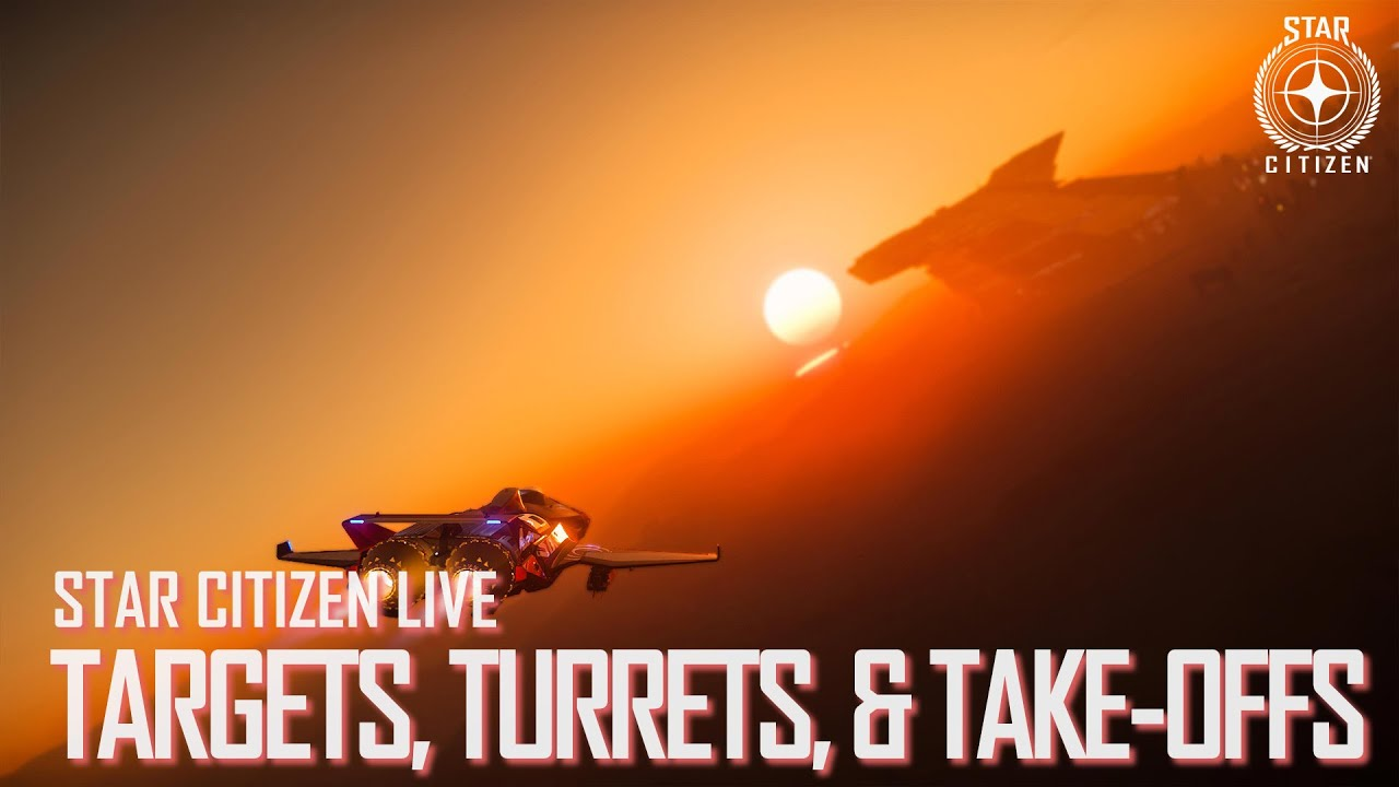 Star Citizen Live: Targets, Turrets & Take-Offs