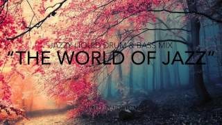 """The World Of Jazz"" ~ Jazzy Liquid Drum & Bass Mix"