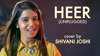 Heer (Unplugged) | cover by Shivani Joshi | Sing Dil Se Unplugged