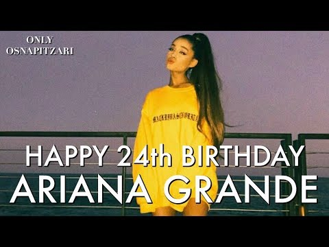 Happy 24th Birthday Ariana Grande ♡ | Only Osnapitzari