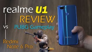 Realme U1 review, PUBG Gameplay, camera samples and Redmi Note 6 Pro comparison