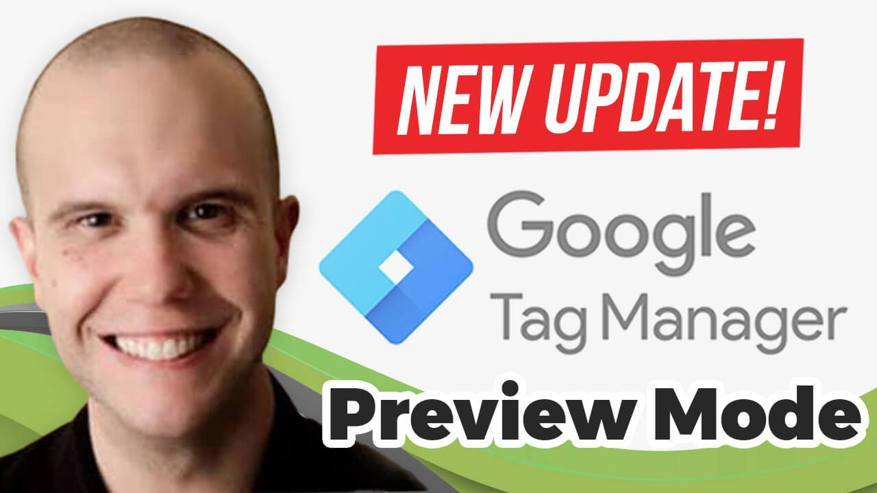 New GTM Preview Mode – Don't Panic! Google Tag Manager Update 2020