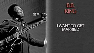 Watch Bb King I Want To Get Married video