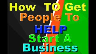 How to get people to help start a business