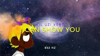 Lil Uzi Vert - I Can Show You [852 Hz Harmony with Universe & Self]