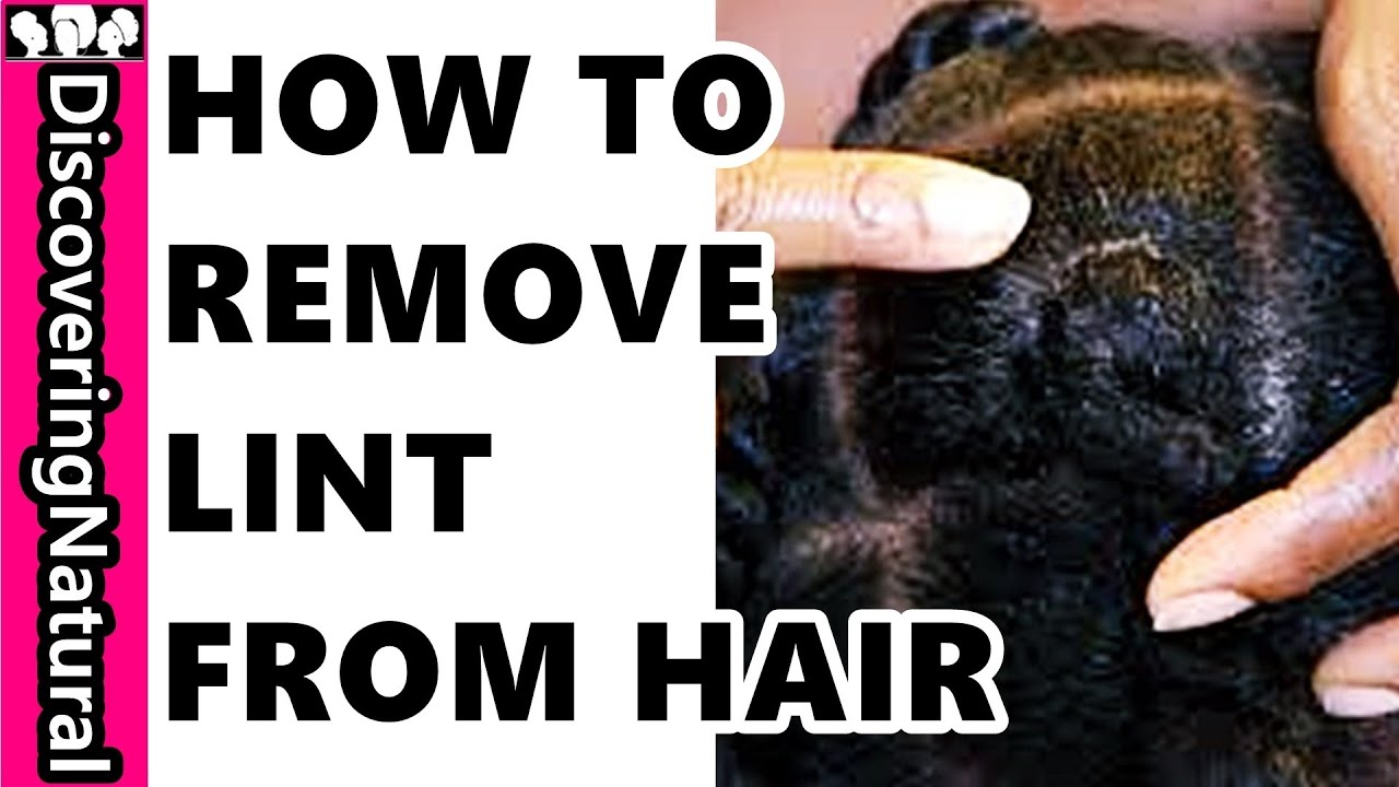 how to remove lint from natural hair youtube. Black Bedroom Furniture Sets. Home Design Ideas