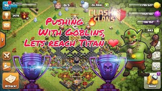 Push more like anything . Pushing 🔥 with goblins Clash Of Clans. Trophy Hunter goblins.