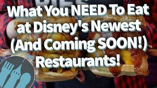 What You NEED To Eat at Disney's Newest (And Coming SOON!) Restaurants!