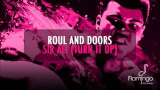 Roul and Doors - Sir Ali (Turn It Up) [Flamingo Recordings] [HD/HQ]