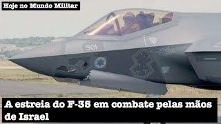 A estreia do F-35 em combate pelas mãos de Israel