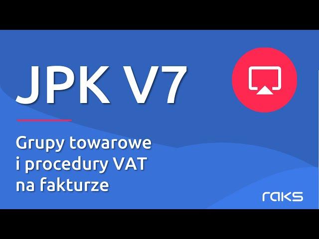 JPK V7 - Grupy Towarowe i Procedury VAT na fakturze sprzedaży.
