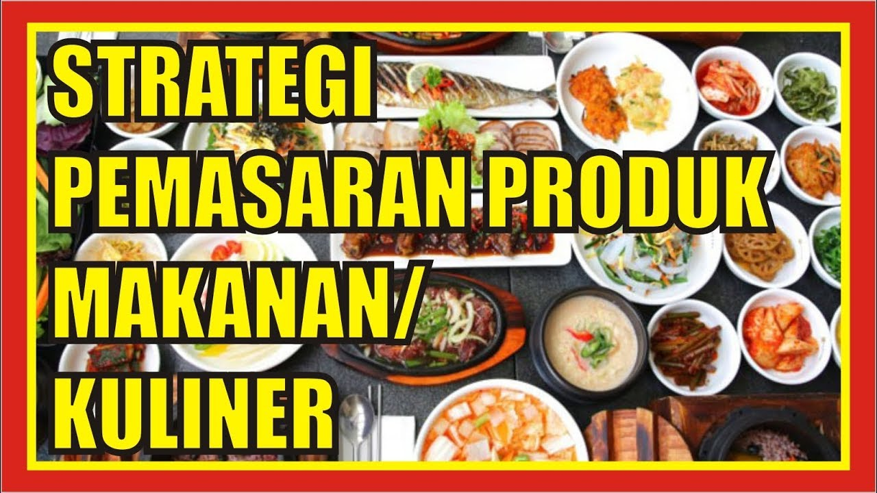 Strategi Pemasaran Produk Makanan Kuliner Cara Memasarkan Produk Makanan Youtube