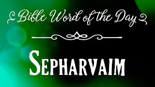 How To Pronounce Bible Names: The Bible Word of the Day - Sepharvaim