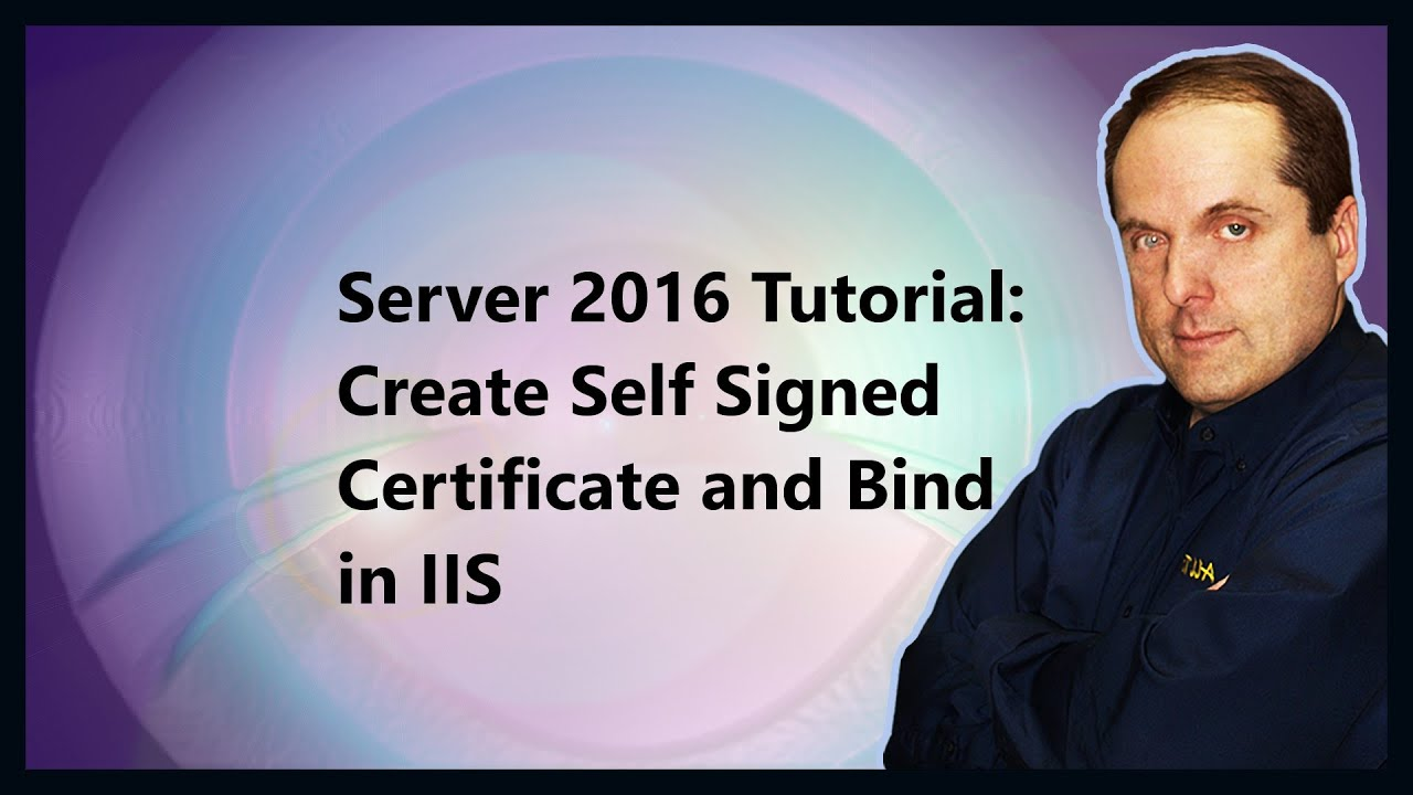 Server 2016 Tutorial: Create Self Signed Certificate and Bind in IIS